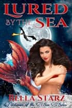 Lured By The Sea - Mistresses of the Sea, #2 ebook by Bella Starz