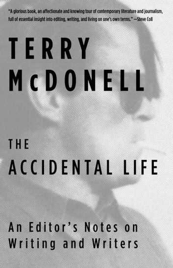 The Accidental Life - An Editor's Notes on Writing and Writers ebook by Terry McDonell