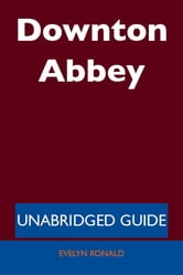 Downton Abbey - Unabridged Guide ebook by Evelyn Ronald