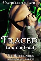 Traced to a Contract (The Billionaire's Domination Part 3) ebook by Danielle Delaney