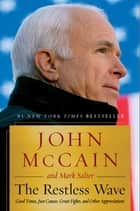 The Restless Wave - Good Times, Just Causes, Great Fights, and Other Appreciations ebook by John McCain, Mark Salter