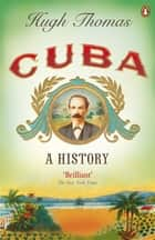 Cuba - A History eBook by Hugh Thomas