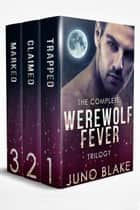 The Complete Werewolf Fever Trilogy eBook by Juno Blake