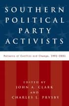 Southern Political Party Activists ebook by John A. Clark,Charles L. Prysby