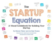 The Startup Equation: A Visual Guidebook to Building Your Startup ebook by Steve Fisher,Ja-Nae Duane