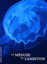 La méduse et l'ambition ebook by Pierre-Louis Parant