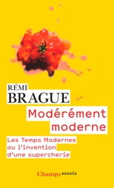 Modérément moderne - Les Temps Modernes ou l'invention d'une supercherie ebook by Rémi Brague