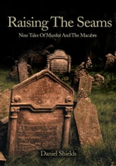 Raising The Seams - Nine Tales Of Murder And The Macabre ebook by Daniel Shields
