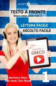 Imparare il greco - Lettura facile | Ascolto facile | Testo a fronte Greco corso audio num. 1 - Imparare il greco | Easy Audio | Easy Reader, #1 ebook by Polyglot Planet