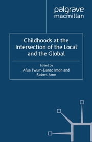 Childhoods at the Intersection of the Local and the Global ebook by Afua Twum-Danso Imoh,R. Ame