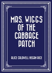 Mrs. Wiggs of the Cabbage Patch ebook by Alice Caldwell Hegan Rice