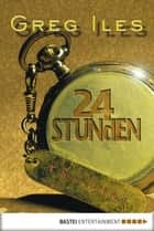 24 Stunden - Thriller ebook by Greg Iles, Karin Meddekis
