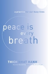 Peace Is Every Breath - A Practice for Our Busy Lives ebook by Thich Nhat Hanh