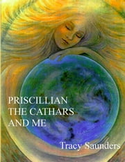 Priscillian, the Cathars and Me ebook by Tracy Saunders