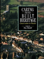Caring for our Built Heritage - Conservation in practice: a review of conservation schemes carried out by County Councils and National Park Authorities in England and Wales in association with District Councils and other agencies ebook by Tony Haskell