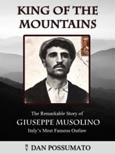 King of the Mountains - The Remarkable Story of Giuseppe Musolino, Italy's Most Famous Outlaw ebook by Dan Possumato
