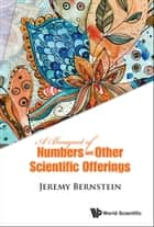 A Bouquet of Numbers and Other Scientific Offerings ebook by Jeremy Bernstein