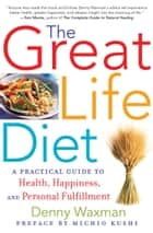 The Great Life Diet ebook by Denny Waxman,Michio Kushi