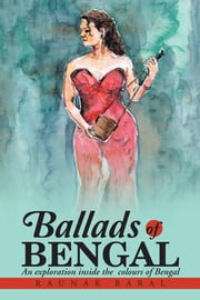 Ballads of Bengal - An Exploration Inside the Various Colors of Bengal ebook by Raunak Baral
