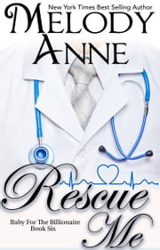 Rescue Me - Baby for the Billionaire, Book 6 ebook by Melody Anne