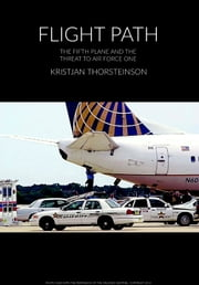 Flight Path - The Fifth Plane and the Threat to Air Force One ebook by Kristjan Thorsteinson