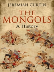 The Mongols - A History ebook by Jeremiah Curtin