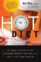 The Hot Diet - The Real Reason You're Gaining Weight . . . and How to Lose It Fast and Forever ebook by AJ Djo, Bill Quinn