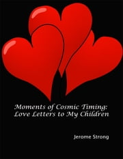 Moments of Cosmic Timing: Love Letters to My Children ebook by Jerome Strong