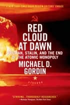 Red Cloud at Dawn - Truman, Stalin, and the End of the Atomic Monopoly ebook by Michael D. Gordin