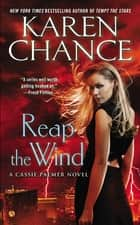Reap the Wind - A Cassie Palmer Novel ebook by Karen Chance