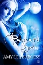 Beneath the Skin ebook by Amy Lee Burgess