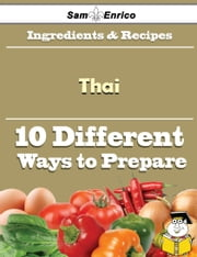 10 Ways to Use Thai (Recipe Book) ebook by Melisa Blaine,Sam Enrico