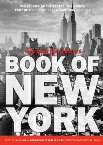 New York Times Book of New York - Stories of the People, the Streets, and the Life of the City Past and Present ebook by The New York Times