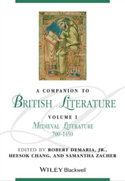 A Companion to British Literature, Volume 1 - Medieval Literature, 700 - 1450 ebook by Heesok Chang,Robert DeMaria Jr.,Samantha Zacher