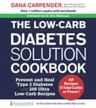 The Low-Carb Diabetes Solution Cookbook - Prevent and Heal Type 2 Diabetes with 200 Ultra Low-Carb Recipes eBook by Dana Carpender, Eric Westman