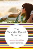 The Wonder Bread Summer - A Novel ebook by Jessica Anya Blau