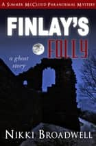 Finlay's Folly - Summer McCloud paranormal mystery, #4 ebook by nikki broadwell