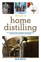The Joy of Home Distilling ebook by Rick Morris