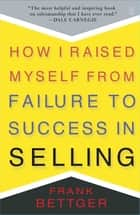How I Raised Myself From Failure to Success in Selling ebook by
