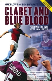 Claret and Blue Blood - Pumping Life into West Ham United ebook by Ben Sharratt,Kirk Blows