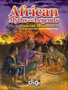 African Myths and Legends - English ebook by Gert La Grange, Nico Meyer, Marion Marchand,...