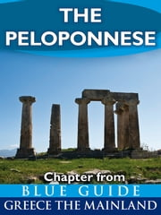 The Peloponnese - Chapter from Blue Guide Greece the Mainland ebook by Blue Guides