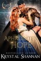 Aphrodite's Hope ebook by Krystal Shannan