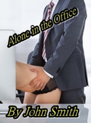 Alone in the Office ebook by John Smith
