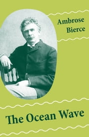 "The Ocean Wave (4 Sea Adventures: A Shipwreckollection + The Captain of ""The Camel"" + The Man Overboard + A Cargo of Cat) ebook by Ambrose Bierce"