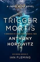 Trigger Mortis - A James Bond Novel ebook by
