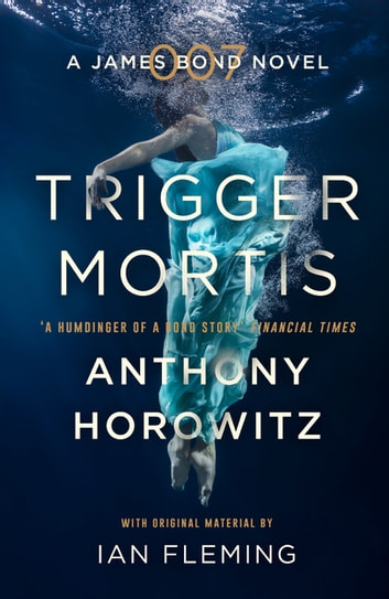 Trigger Mortis - A James Bond Novel ebook by Anthony Horowitz