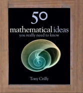 50 Mathematical Ideas You Really Need to Know ebook by Tony Crilly
