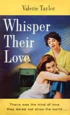 Whisper Their Love ebook by Valerie Taylor