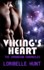 Viking's Heart - The Varangian Chronicles, #1 ebook by Loribelle Hunt